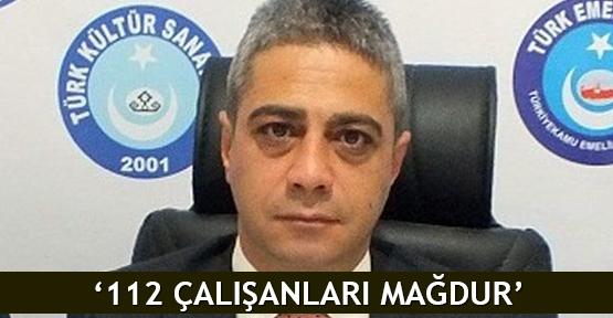 '112 çalışanları mağdur'