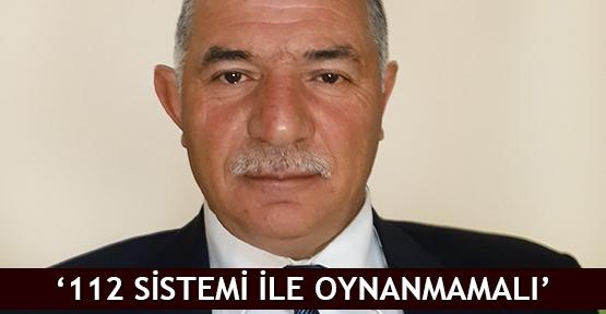 '112 sistemi ile oynanmamalı'