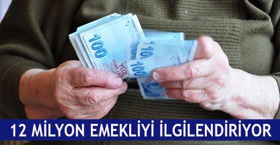 12 milyon emekliyi ilgilendiriyor