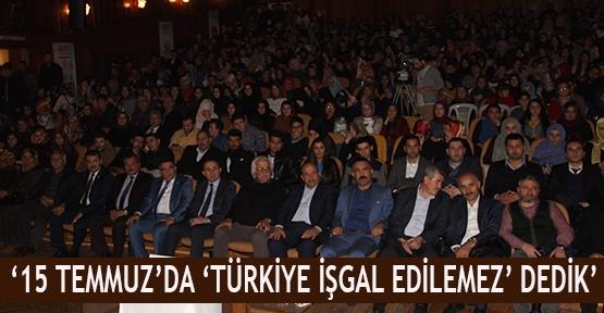 '15 Temmuz'da 'Türkiye işgal edilemez' dedik'