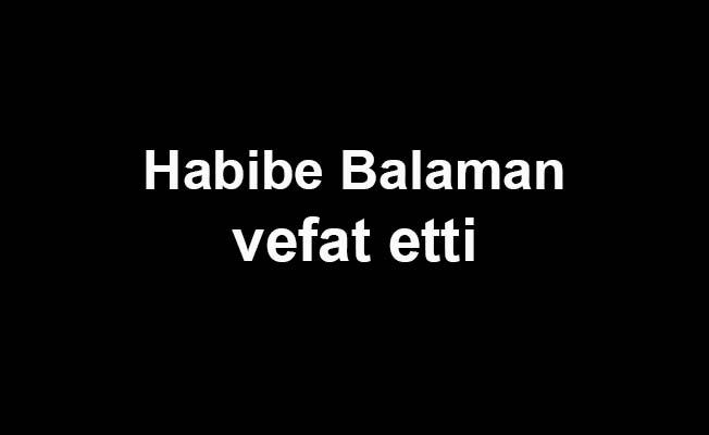 Habibe Balaman vefat etti