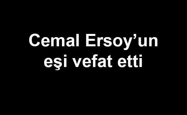 Cemal Ersoy'un eşi vefat etti