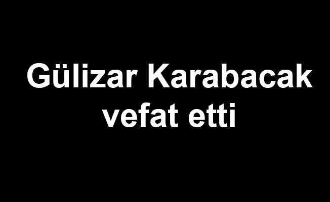 Gülizar Karabacak vefat etti