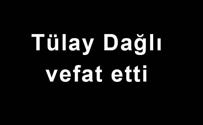 Tülay Dağlı vefat etti