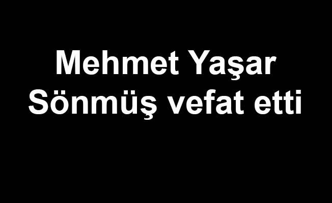 Mehmet Yaşar Sönmüş vefat etti