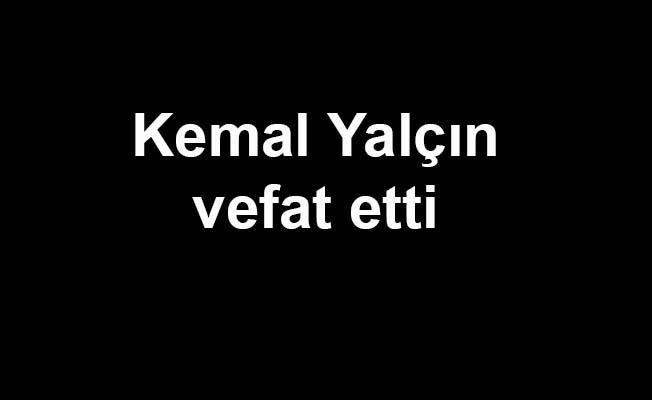Kemal Yalçın vefat etti
