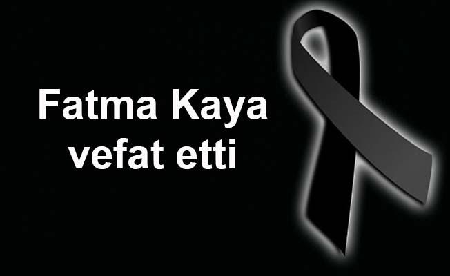 Fatma Kaya vefat etti