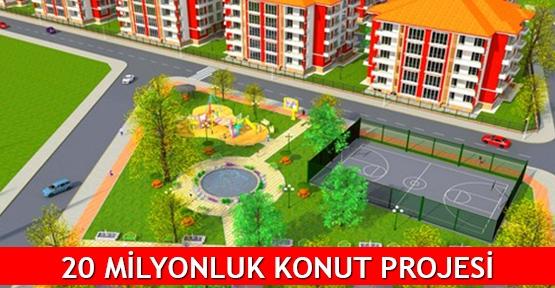 20 milyonluk konut projesi