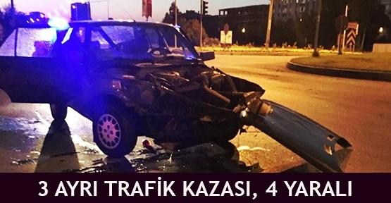 3 Ayrı Trafik Kazası, 4 Yaralı