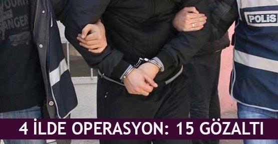4 ilde operasyon: 15 gözaltı
