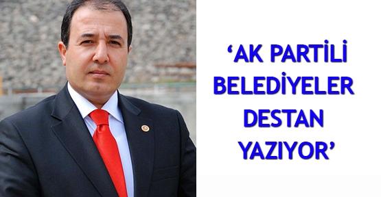 'AK Partili belediyeler destan yazıyor'