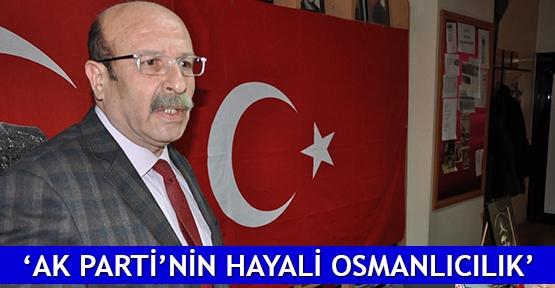 'AK Parti'nin hayali Osmanlıcılık'