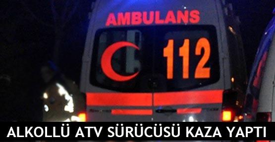 Alkollü ATV sürücüsü kaza yaptı