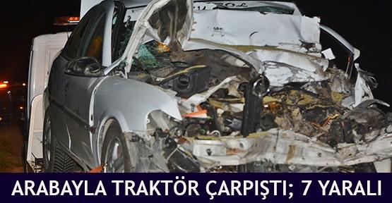Arabayla traktör çarpıştı; 7 yaralı