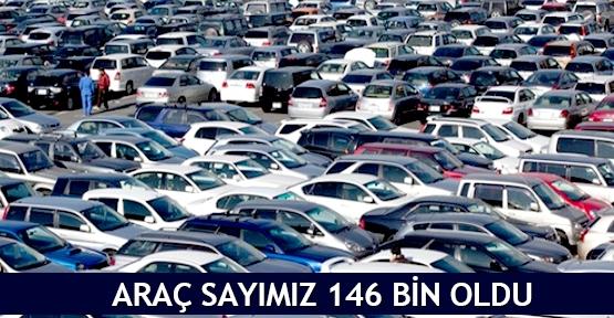 Araç sayımız 146 bin oldu