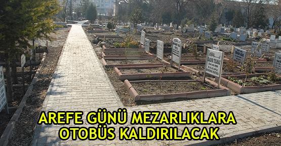 Arefe günü mezarlıklara otobüs kaldırılacak