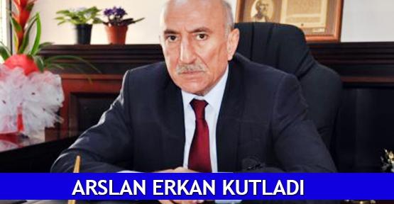 Arslan Erkan kutladı