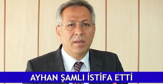 Ayhan Şamlı istifa etti