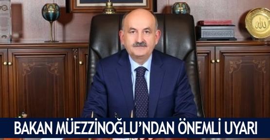 Bakan Müezzinoğlu'ndan önemli uyarı