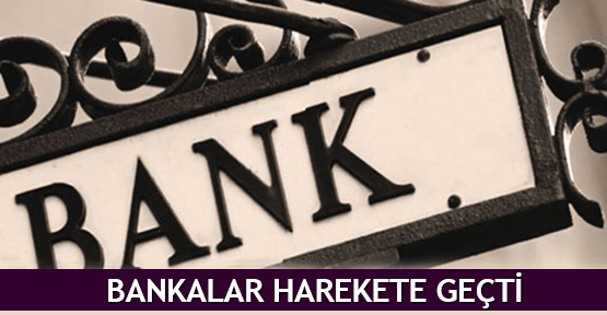 Bankalar harekete geçti