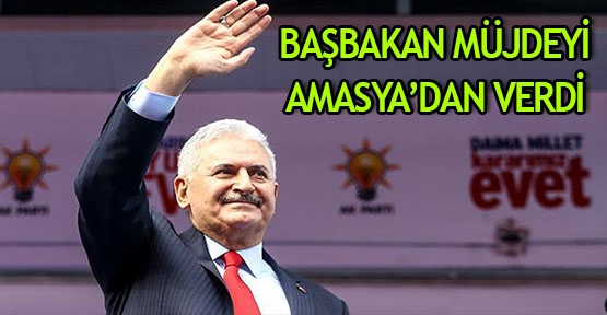 Başbakan müjdeyi Amasya'dan verdi
