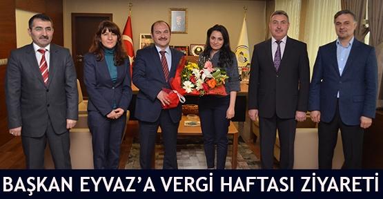 Başkan Eyvaz'a Vergi Haftası ziyareti