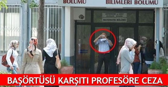 Başörtüsü karşıtı profesörün cezasına onay