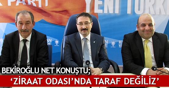 Bekiroğlu net konuştu:'Ziraat Odası'nda taraf değiliz'
