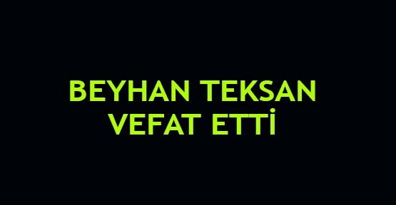 Beyhan Teksan vefat etti