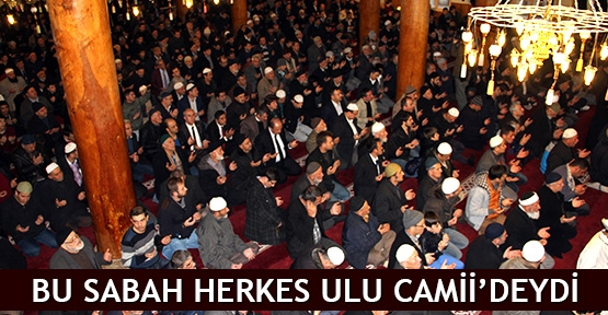 Bu sabah herkes Ulu Camii'deydi