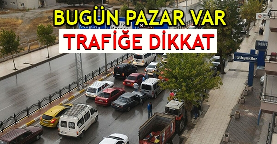 Bugün pazar var, trafiğe dikkat!