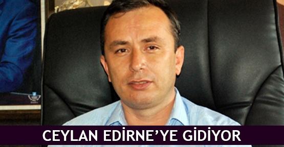 Ceylan Edirne'ye gidiyor