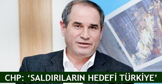 CHP: 'Saldırıların hedefi Türkiye'