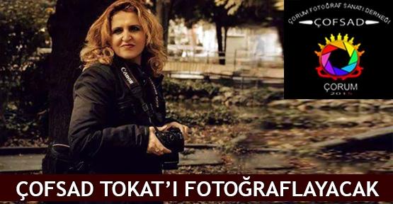 ÇOFSAD Tokat'ı fotoğraflayacak