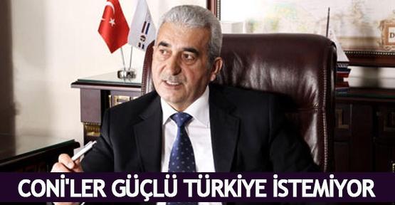 Coni'ler güçlü Türkiye istemiyor