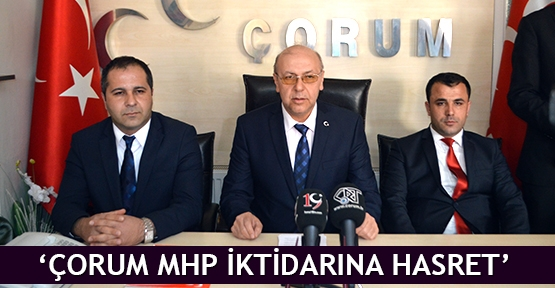 'Çorum MHP iktidarına hasret'