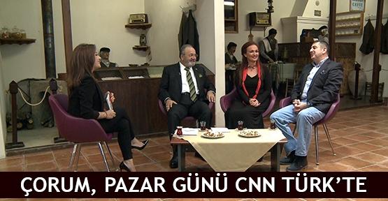 Çorum, Pazar günü CNN Türk'te
