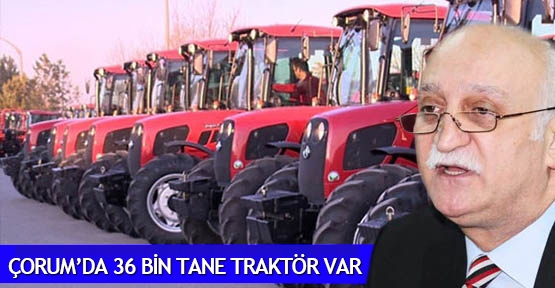 Çorum'da 36 bin tane traktör var