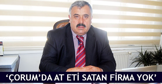 'Çorum'da at eti satan firma yok'