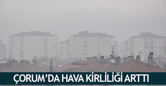 Çorum'da hava kirliliği arttı