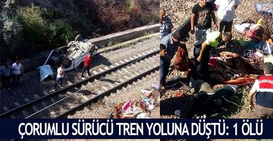 Çorumlu sürücü tren yoluna düştü: 1 ölü