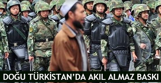 Doğu Türkistan'da akıl almaz baskı