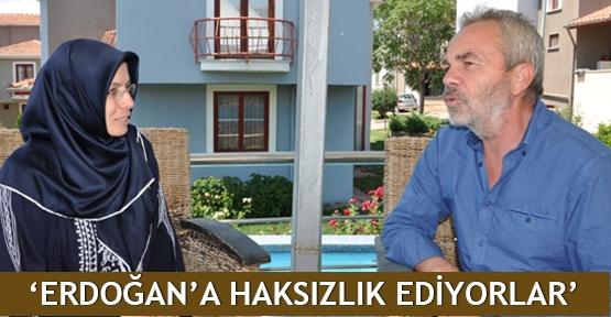 'Erdoğan'a haksızlık ediyorlar'