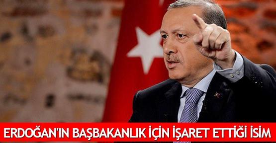 Erdoğan'ın Başbakanlık için işaret ettiği isim