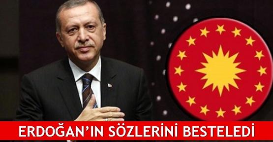 Erdoğan'ın sözlerini besteledi