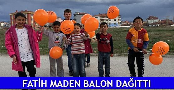 Fatih Maden balon dağıttı