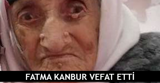 Fatma Kanbur vefat etti