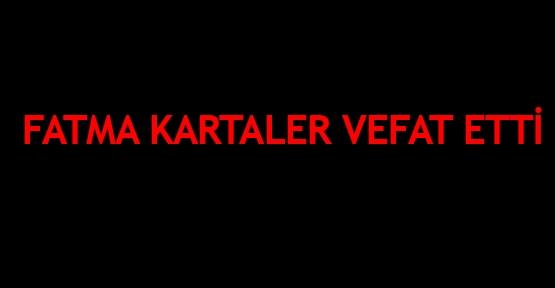 Fatma Kartaler vefat etti