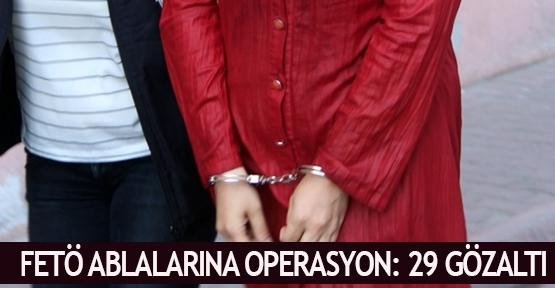 FETÖ ablalarına operasyon: 29 gözaltı