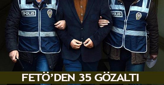 FETÖ'den 35 gözaltı